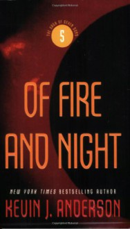 Of Fire and Night - Kevin J. Anderson