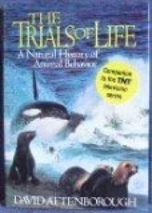 The Trials of Life: A Natural History of Animal Behavior - David Attenborough