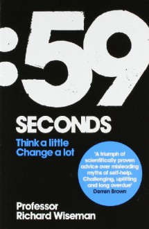 59 Seconds: How Psychology Can Improve Your Life In Less Than A Minute - Richard Wiseman