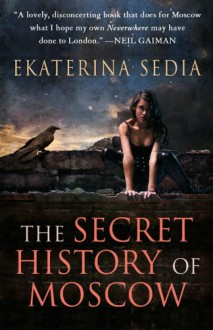The Secret History of Moscow (Mass Market) - Ekaterina Sedia
