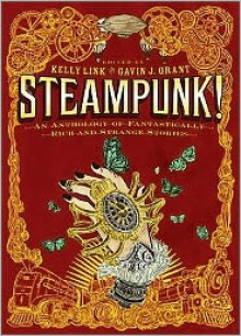Steampunk! An Anthology of Fantastically Rich and Strange Stories -