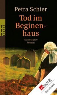 Tod im Beginenhaus - Petra Schier