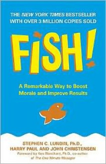 Fish!: A Remarkable Way to Boost Morale and Improve Results - Harry Paul,John Christensen,Stephen C. Lundin