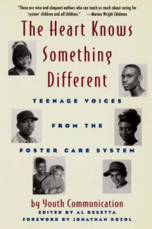The Heart Knows Something Different: Teenage Voices from the Foster Care System - Youth Communication
