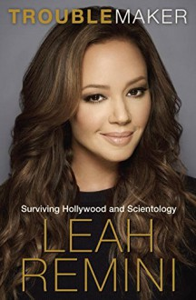 Troublemaker: Surviving Hollywood and Scientology - Rebecca Paley,Leah Remini