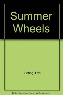 Summer Wheels - Eve Bunting, Thomas Allen