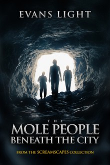 The Mole People Beneath the City - Evans Light