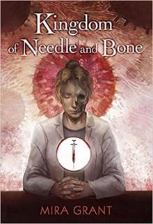 Kingdom of Needle and Bone - Mira Grant