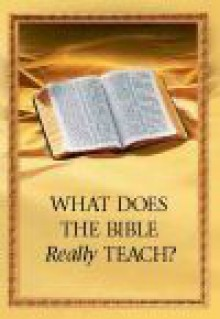What Does the Bible Really Teach? - Watch Tower Bible and Tract Society