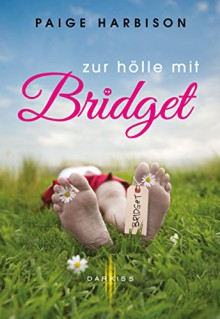Zur Hölle mit Bridget - Paige Harbison,Elke Hochhard