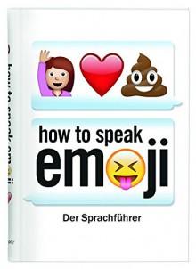 How to speak Emoji: Der Sprachführer - Fred Benenson