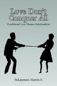 Love Don't Conquer All: Conditional Love/Human Relationships - BoLaymon Harris II