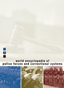 World Encyclopedia of Police Forces and Correctional Systems - Gale