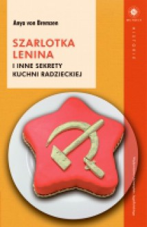 Szarlotka Lenina i inne sekrety kuchni radzieckiej - Anya Von Bremzen