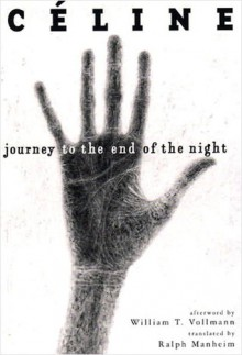 Journey to the End of the Night - Louis-Ferdinand Céline, Ralph Manheim, William T. Vollmann