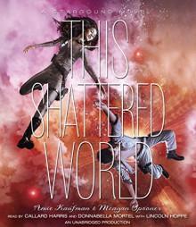 This Shattered World: A Starbound Novel - Amie Kaufman, Meagan Spooner, Callard Harris, Donnabella Mortel, Lincoln Hoppe