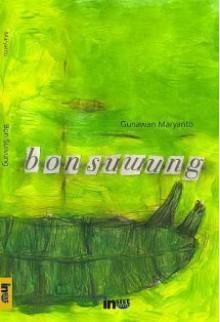 Bon Suwung: kumpulan cerpen - Gunawan Maryanto