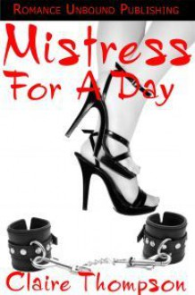 Mistress for a Day - Claire Thompson