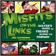 Misfits on the Links: A Golfer's Guide to Freaks Along the Fairway - Joel Zuckerman