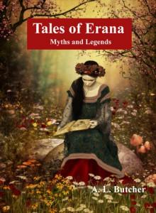 Tales of Erana: Myths and Legends - A.L. Butcher
