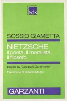 Nietzsche: Il poeta, il moralista, il filosofo - Sossio Giametta, Claudio Magris