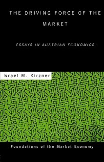 Driving Force of the Market - Israel M. Kirzner