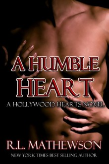 A Humble Heart (Hollywood Hearts #1) - R.L. Mathewson