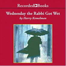 Wednesday the Rabbi Got Wet: A Rabbi Small Mystery, Book 6 - Harry Kemelman,George Guidall