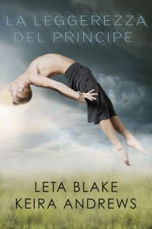 La leggerezza del principe - Leta Blake,Keira Andrews,Cristina Fontana