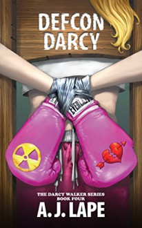 DEFCON Darcy (The Darcy Walker Series Book 4) - A. J. Lape, Mark Kidwell, Jay Fotos