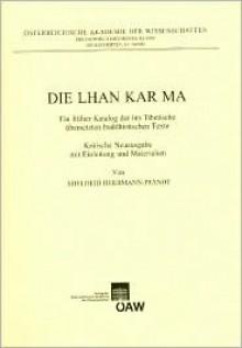 Die Lhan Kar Ma: Ein Fruher Katalog Der Ins Tibetische Ubersetzten Buddhistischen Texte. Kritische Neuausgabe Mit Einleitung Und Materialien - Adelheid Herrmann-Pfandt