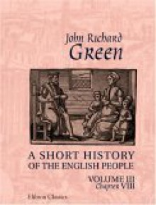 A Short History Of The English People: Illustrated Edition. Edited By Mrs. J.R. Green And Miss Kate Norgate. Volume 3. Chapter Ix - J.R. Green
