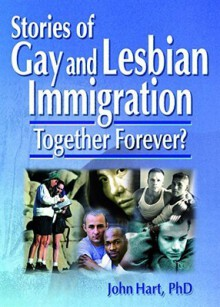 Stories of Gay and Lesbian Immigration: Together Forever? - John Hart
