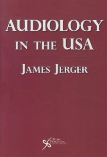 Audiology In The Usa - James Jerger