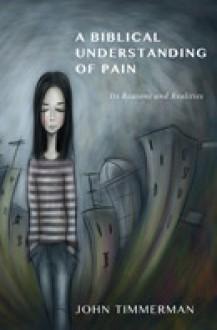A Biblical Understanding of Pain - John Timmerman