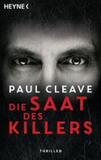 Die Saat des Killers: Thriller - Paul Cleave,Anke Kreutzer