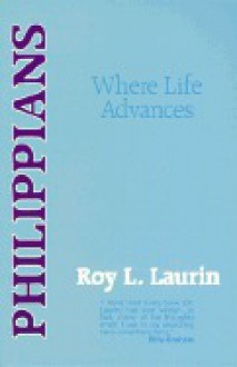 Philippians: Where Life Advances - Roy L. Laurin