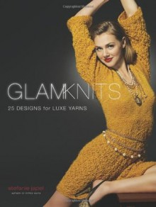 Glam Knits: 25 Designs For Luxe Yarns - Stefanie Japel