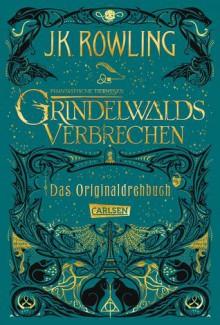 Phantastische Tierwesen: Grindelwalds Verbrechen (Das Originaldrehbuch) (Phantastische Tierwesen und wo sie zu finden sind: Die Originaldrehbücher) - J.K. Rowling,Anja Hansen-Schmidt