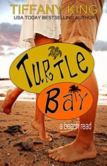 Turtle Bay: a beach read (Seasons of Love Book 1) - Tiffany King