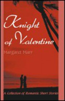 Knight of Valentine: A Collection of Romantic Short Stories - Margaret Marr