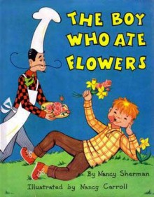 The Boy Who Ate Flowers - Nancy Sherman, Nancy Carroll