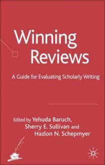 Winning Reviews: A Guide for Evaluating Scholarly Writing - Yehuda Baruch, Hazlon Schepmyer, Sherry Sullivan