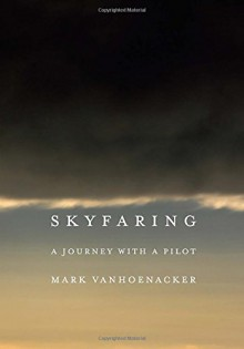 Skyfaring: A Journey with a Pilot - Mark Vanhoenacker
