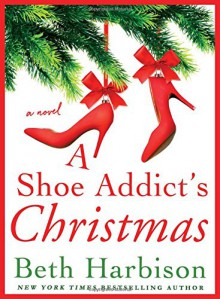 A Shoe Addict's Christmas - Beth Harbison