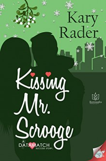 Kissing Mr. Scrooge (DataMatch Book 1) - Kary Rader