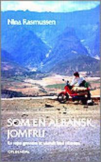 Som en albansk jomfru: En rejse gennem et ukendt land i Europa - Nina Rasmussen