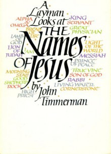 Layman Looks at the Names of Jesus - John Timmerman