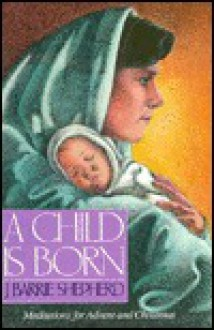 Child is Born: Meditations for Advent and Christmas - J. Barrie Shepherd