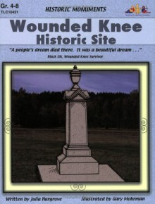 Wounded Knee Historic Site: Historic Monuments Series (Historic Monuments) - Gary Mohrmann